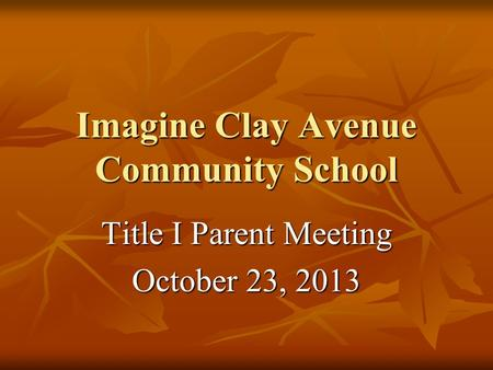 Imagine Clay Avenue Community School Title I Parent Meeting October 23, 2013.