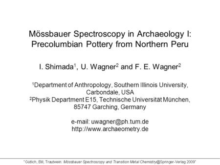 Mössbauer Spectroscopy in Archaeology I: Precolumbian Pottery from Northern Peru I. Shimada 1, U. Wagner 2 and F. E. Wagner 2 1 Department of Anthropology,