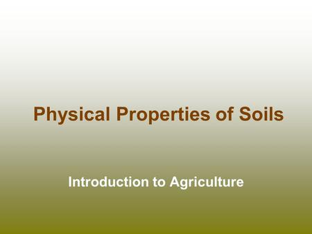 Physical Properties of Soils Introduction to Agriculture.