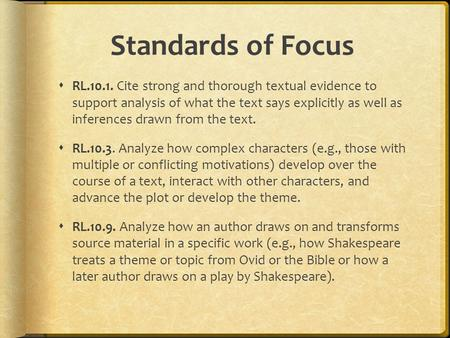 Standards of Focus  RL.10.1. Cite strong and thorough textual evidence to support analysis of what the text says explicitly as well as inferences drawn.