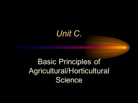 Unit C. Basic Principles of Agricultural/Horticultural Science.