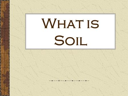 What is Soil. What is SOIL???? The relatively thin surface layer of the Earth's crust consisting of mineral and organic matter. Soil is not DIRT!