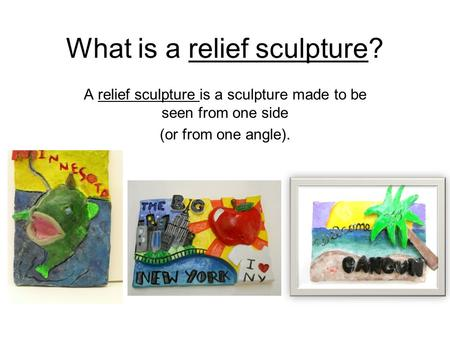 What is a relief sculpture? A relief sculpture is a sculpture made to be seen from one side (or from one angle).