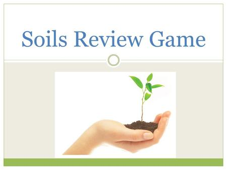 Soils Review Game. Question 1 – 10 points Soils that originated from rock material are called __________.