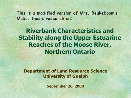 This is a modified version of Mrs. Beukeboom's M.Sc. thesis research on: Riverbank Characteristics and Stability along the Upper Estuarine Reaches of the.
