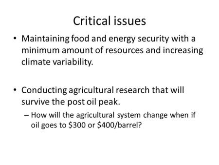 Critical issues Maintaining food and energy security with a minimum amount of resources and increasing climate variability. Conducting agricultural research.