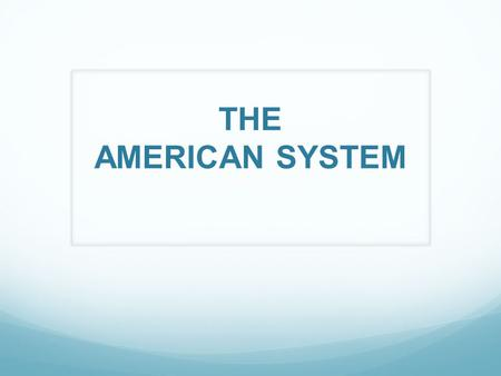 THE AMERICAN SYSTEM.