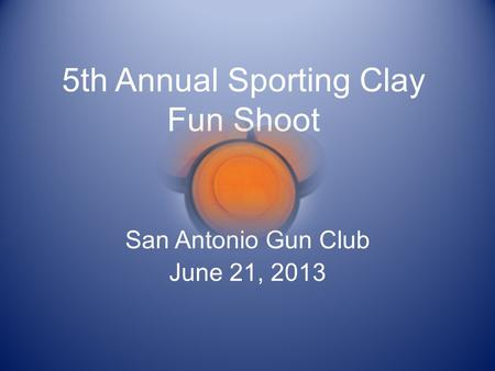 5th Annual Sporting Clay Fun Shoot San Antonio Gun Club June 21, 2013.