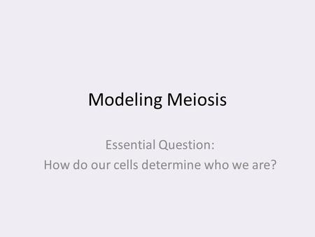 Essential Question: How do our cells determine who we are?