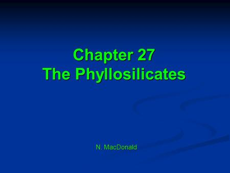 Chapter 27 The Phyllosilicates N. MacDonald. Outline Introduction Introduction Phyllosilicates Phyllosilicates Basic structural units Basic structural.