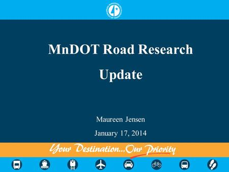 MnDOT Road Research Update Maureen Jensen January 17, 2014.