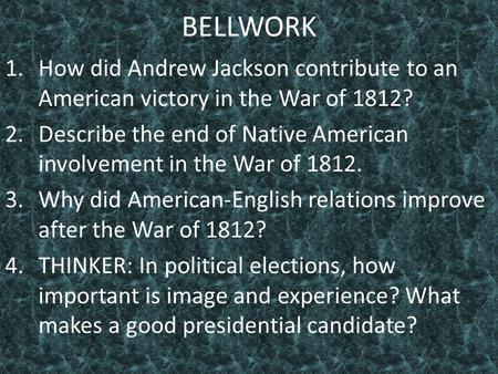 BELLWORK How did Andrew Jackson contribute to an American victory in the War of 1812? Describe the end of Native American involvement in the War of 1812.
