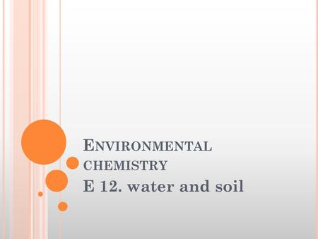 E NVIRONMENTAL CHEMISTRY E 12. water and soil. W ATER AND SOIL Solve problems relating to the removal of heavy- metal ions, phosphates and nitrates from.