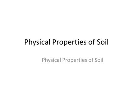 Physical Properties of Soil. Objectives After completing this topic, you should be able to: – Describe the concept of soil texture and its importance.
