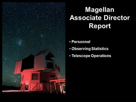 Magellan Associate Director Report Personnel Observing Statistics Telescope Operations.
