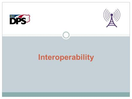 Interoperability. What is Interoperability? As defined by the Department of Homeland Security, and with regard to Communications, Interoperability is: