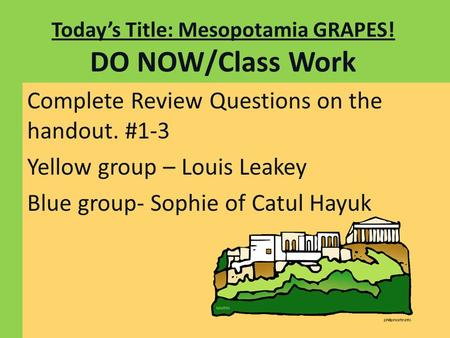 Today's Title: Mesopotamia GRAPES! DO NOW/Class Work