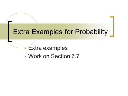 Extra Examples for Probability  Extra examples  Work on Section 7.7.