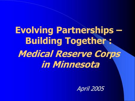 Evolving Partnerships – Building Together : Medical Reserve Corps in Minnesota April 2005.