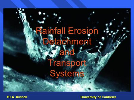 P.I.A. Kinnell University of Canberra Rainfall Erosion Detachment and Transport Systems.