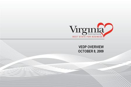 VEDP OVERVIEW OCTOBER 8, 2009. To enhance the quality of life and raise the standard of living for all Virginians, in collaboration with Virginia communities,