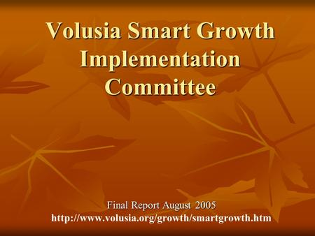 Volusia Smart Growth Implementation Committee Final Report August 2005