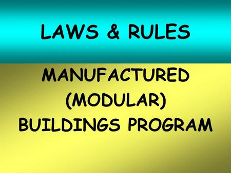 LAWS & RULES MANUFACTURED (MODULAR) BUILDINGS PROGRAM.