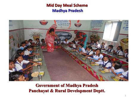 1 Mid Day Meal Scheme Madhya Pradesh Government of Madhya Pradesh Panchayat & Rural Development Deptt.