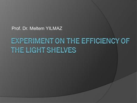 Prof. Dr. Meltem YILMAZ. Introduction  As a day light intake system, light shelves can be seen as more economical than the other systems.  Their features.