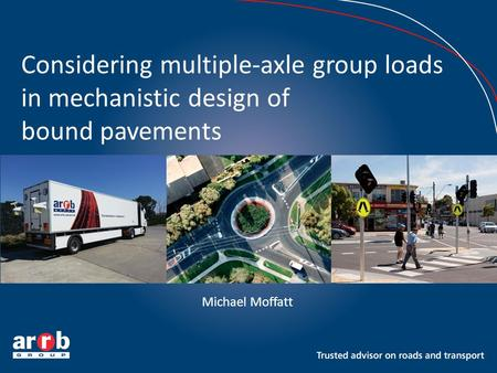 Considering multiple-axle group loads in mechanistic design of bound pavements Michael Moffatt.