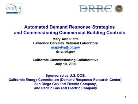 1 Automated Demand Response Strategies and Commissioning Commercial Building Controls Mary Ann Piette Lawrence Berkeley National Laboratory