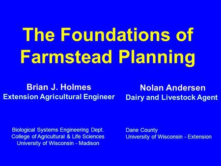 The Foundations of Farmstead Planning Brian J. Holmes Extension Agricultural Engineer Biological Systems Engineering Dept. College of Agricultural & Life.