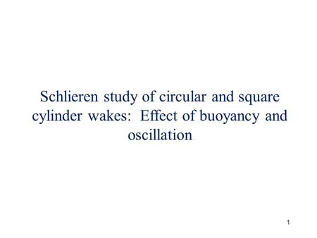 1 Schlieren study of circular and square cylinder wakes: Effect of buoyancy and oscillation.