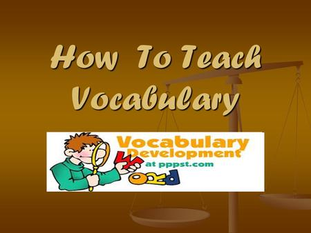 How To Teach Vocabulary. Best Practices What does effective, comprehensive vocabulary instruction look like? It has identified four key components: 1.