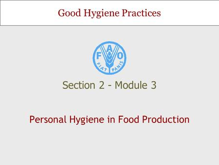 Good Hygiene Practices Personal Hygiene in Food Production Section 2 - Module 3.