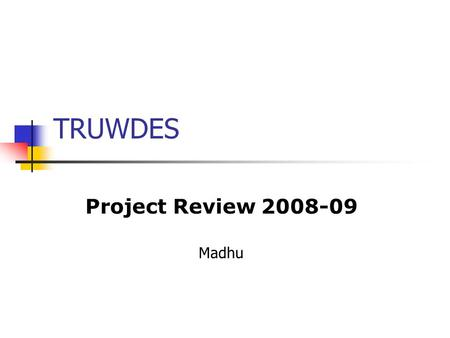 TRUWDES Project Review 2008-09 Madhu. Project Overview Residential school serving few remote tribal hamlets in Western Ghats Located at Manchampatti village.