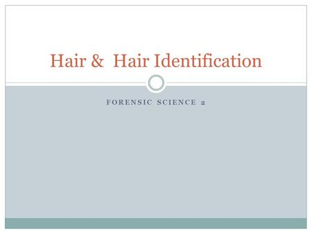 FORENSIC SCIENCE 2 Hair & Hair Identification. Hair There are millions of hairs scattered across the body Hair is all over the body expect on palms of.