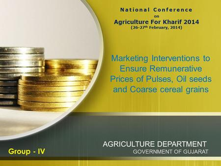 Marketing Interventions to Ensure Remunerative Prices of Pulses, Oil seeds and Coarse cereal grains AGRICULTURE DEPARTMENT GOVERNMENT OF GUJARAT Group.