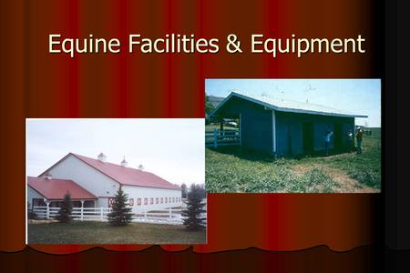 Equine Facilities & Equipment. Functions of horse housing Provide for the welfare of horses Provide for the welfare of horses Provide for the safety,