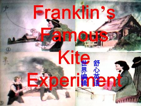 Franklin ' s Famous Kite Experiment FranklinLightningKite These three are different things. Can they be relative ? Franklin did a kite experiment to.
