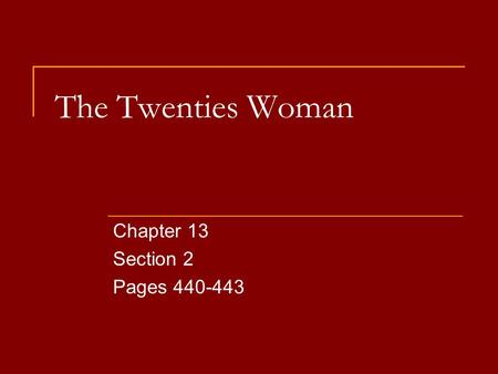 The Twenties Woman Chapter 13 Section 2 Pages 440-443.