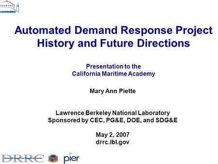 Automated Demand Response Project History and Future Directions Presentation to the California Maritime Academy Mary Ann Piette Lawrence Berkeley National.