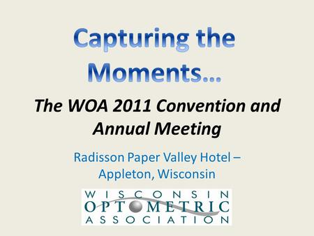 The WOA 2011 Convention and Annual Meeting Radisson Paper Valley Hotel – Appleton, Wisconsin.