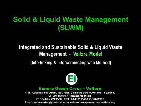 Solid & Liquid Waste Management (SLWM) Integrated and Sustainable Solid & Liquid Waste Management - Vellore Model (Interlinking & interconnecting web Method)