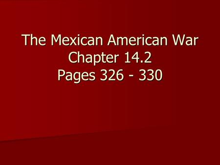 The Mexican American War Chapter 14.2 Pages