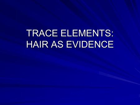 TRACE ELEMENTS: HAIR AS EVIDENCE. Review of Locard's Principle Edmond Locard established the Exchange Principle which states that when two objects come.