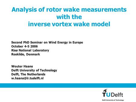 Analysis of rotor wake measurements with the inverse vortex wake model Second PhD Seminar on Wind Energy in Europe October 4-5 2006 Risø National Laboratory.