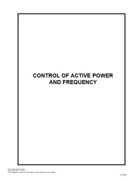 1539pk CONTROL OF ACTIVE POWER AND FREQUENCY Copyright © P. Kundur This material should not be used without the author's consent.