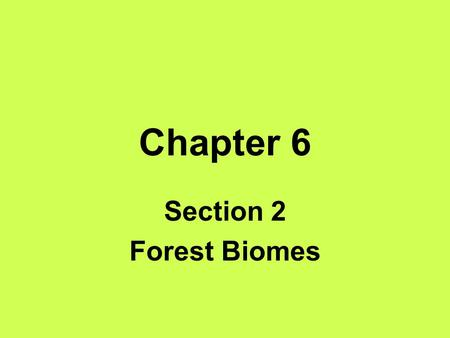 Chapter 6 Section 2 Forest Biomes. Objectives List three characteristics of tropical rain forests. Name and describe the main layers of a tropical rain.
