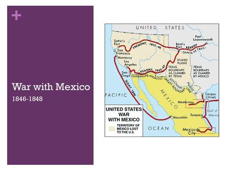 + War with Mexico 1846-1848. + The Nueces River or the Rio Grande? The battle begins with a dispute of the US Mexico boundaries. The Rio Grande or the.